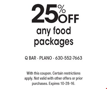 25% Off any food packages. With this coupon. Certain restrictions apply. Not valid with other offers or prior purchases. Expires 10-28-16.