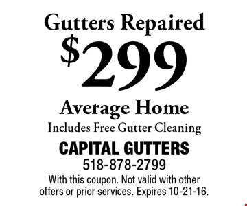 $299 Gutters Repaired Average Home Includes Free Gutter Cleaning. With this coupon. Not valid with other offers or prior services. Expires 10-21-16.