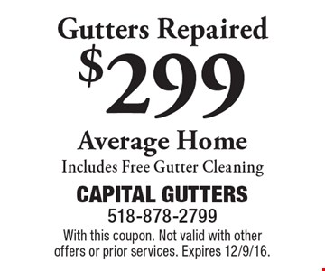 $299 Gutters Repaired Average HomeIncludes Free Gutter Cleaning. With this coupon. Not valid with other offers or prior services. Expires 12/9/16.