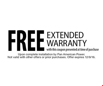 free extended warranty with this coupon presented at time of purchase. Upon complete installation by Pan American Power. Not valid with other offers or prior purchases. Offer expires 12/9/16.