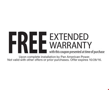 Free extended warranty with this coupon presented at time of purchase. Upon complete installation by Pan American Power. Not valid with other offers or prior purchases. Offer expires 10/28/16.