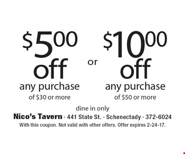 $5.00 off any purchase of $30 or more OR $10.00 off any purchase of $50 or more. dine in only. With this coupon. Not valid with other offers. Offer expires 2-24-17.