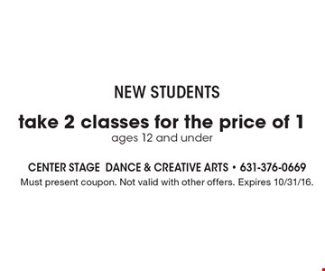 New Students. Take 2 classes for the price of 1. Ages 12 and under. Must present coupon. Not valid with other offers. Expires 10/31/16.