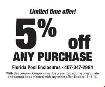 Limited time offer! 5% off any purchase. With this coupon. Coupon must be presented at time of estimate and cannot be combined with any other offer. Expires 11-11-16.