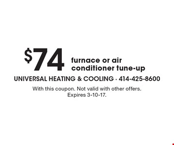 $74 furnace or air conditioner tune-up. With this coupon. Not valid with other offers. Expires 3-10-17.