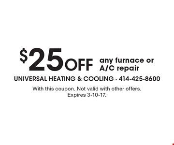 $25 Off any furnace or A/C repair. With this coupon. Not valid with other offers. Expires 3-10-17.