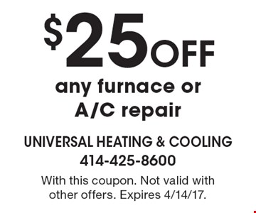 $25 Off any furnace or A/C repair. With this coupon. Not valid with other offers. Expires 4/14/17.