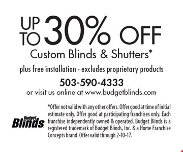30% off Custom Blinds & Shutters* plus free installation - excludes proprietary products. *Offer not valid with any other offers. Offer good at time of initial estimate only. Offer good at participating franchises only. Each franchise independently owned & operated. Budget Blinds is a registered trademark of Budget Blinds, Inc. & a Home Franchise Concepts brand. Offer valid through 2-10-17.