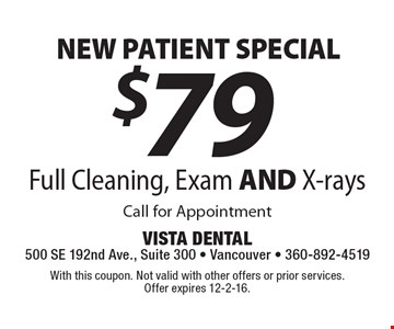 NEW PATIENT SPECIAL! $79 Full Cleaning, Exam AND X-rays. Call for appointment. With this coupon. Not valid with other offers or prior services. Offer expires 12-2-16.
