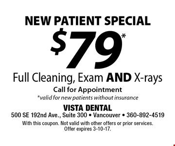 NEW PATIENT SPECIAL $79* Full Cleaning, Exam AND X-rays. Call for Appointment* valid for new patients without insurance. With this coupon. Not valid with other offers or prior services.Offer expires 3-10-17.