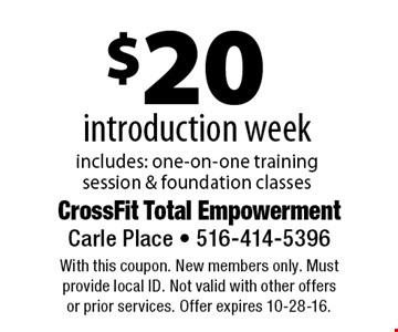 $20 introduction week. Includes: one-on-one training session & foundation classes. With this coupon. New members only. Must provide local ID. Not valid with other offers or prior services. Offer expires 10-28-16.