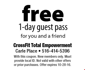 Free 1-day guest pass for you and a friend. With this coupon. New members only. Must provide local ID. Not valid with other offers or prior purchases. Offer expires 10-28-16.