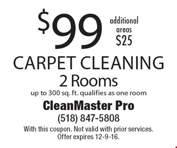 $99 Carpet Cleaning 2 Rooms up to 300 sq. ft. qualifies as one room additional areas$25. With this coupon. Not valid with prior services. Offer expires 12-9-16.