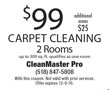 $99 Carpet Cleaning 2 Rooms up to 300 sq. ft. qualifies as one room. With this coupon. Not valid with prior services. Offer expires 12-9-16.