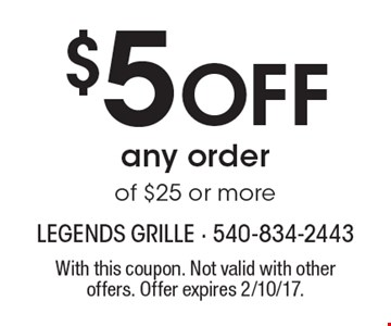$5 Off any order of $25 or more. With this coupon. Not valid with other offers. Offer expires 2/10/17.
