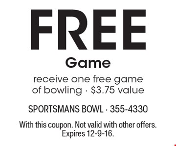 Free game. Receive one free game of bowling - $3.75 value. With this coupon. Not valid with other offers. Expires 12-9-16.