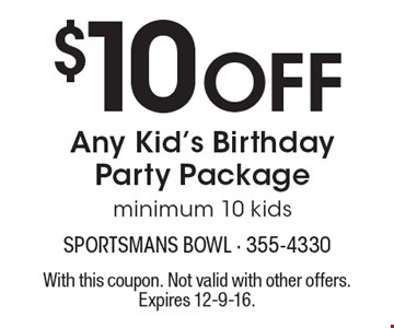 $10 off any kid's birthday party package. Minimum 10 kids. With this coupon. Not valid with other offers. Expires 12-9-16.