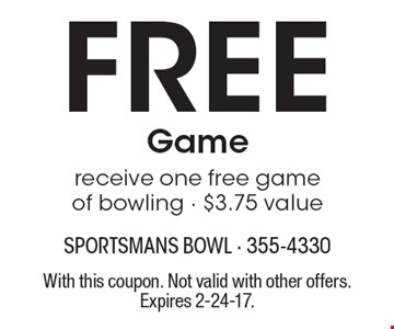 Free game – receive one free game of bowling, $3.75 value. With this coupon. Not valid with other offers. Expires 2-24-17.
