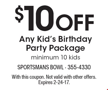 $10 off any kid's birthday party package, minimum 10 kids. With this coupon. Not valid with other offers. Expires 2-24-17.