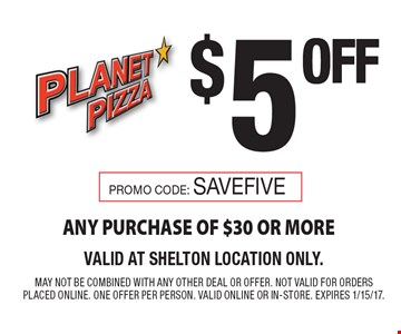 $5 OFF ANY PURCHASE OF $30 OR MORE. Promo Code: saveFIVE. VALID AT SHELTON LOCATION ONLY. MAY NOT BE COMBINED WITH ANY OTHER DEAL OR OFFER. NOT VALID FOR ORDERS PLACED ONLINE. ONE OFFER PER PERSON. Valid online or in-store. Expires 1/15/17.