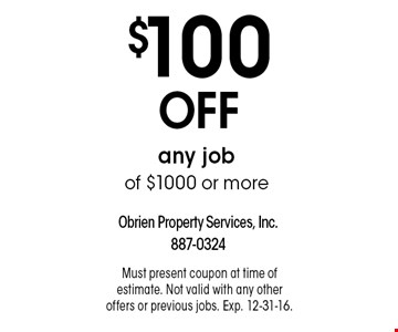 $100 OFF any job of $1000 or more. Must present coupon at time of estimate. Not valid with any other offers or previous jobs. Exp. 12-31-16.