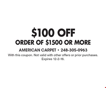 $100 off order of $1500 or more. With this coupon. Not valid with other offers or prior purchases. Expires 12-2-16.