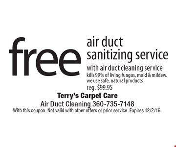 free air duct sanitizing service with air duct cleaning service. kills 99% of living fungus, mold & mildew. we use safe, natural products reg. $99.95. With this coupon. Not valid with other offers or prior service. Expires 12/2/16.