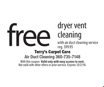 free dryer vent cleaning with air duct cleaning service reg. $99.95. With this coupon. Valid only with easy access to vent. Not valid with other offers or prior service. Expires 12/2/16.