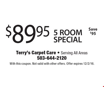 $89.95 5 ROOM SPECIAL. Save $95. With this coupon. Not valid with other offers. Offer expires 12/2/16.