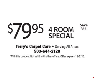 $79.95 4 ROOM SPECIAL. Save $85. With this coupon. Not valid with other offers. Offer expires 12/2/16.