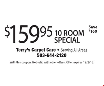 $159.95 10 ROOM SPECIAL. Save $160. With this coupon. Not valid with other offers. Offer expires 12/2/16.