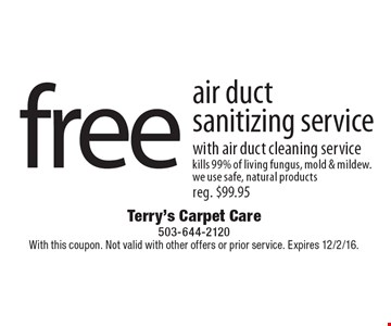 free air duct sanitizing service with air duct cleaning service kills 99% of living fungus, mold & mildew. we use safe, natural products reg. $99.95. With this coupon. Not valid with other offers or prior service. Expires 12/2/16.
