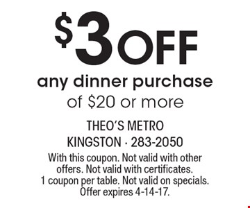 $3 Off any dinner purchase of $20 or more. With this coupon. Not valid with other offers. Not valid with certificates. 1 coupon per table. Not valid on specials. Offer expires 4-14-17.