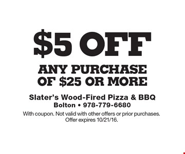 $5 off any purchase of $25 or more. With coupon. Not valid with other offers or prior purchases. Offer expires 10/21/16.
