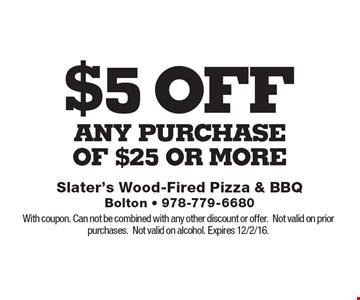 $5 off any purchase Of $25 Or More. With coupon. Can not be combined with any other discount or offer. Not valid on prior purchases. Not valid on alcohol. Expires 12/2/16.