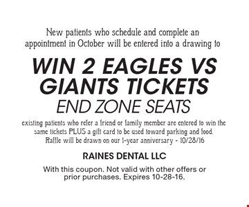 New patients who schedule and complete an appointment in October will be entered into a drawing to win 2 Eagles Vs Giants tickets end zone seats. Existing patients who refer a friend or family member are entered to win the same tickets PLUS a gift card to be used toward parking and food. Raffle will be drawn on our 1-year anniversary - 10/28/16. With this coupon. Not valid with other offers or prior purchases. Expires 10-28-16.