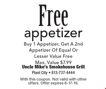 Free appetizer. Buy 1 Appetizer, Get A 2nd Appetizer Of Equal Or Lesser Value Free. Max. Value $7.99. With this coupon. Not valid with other offers. Offer expires 6-17-16.