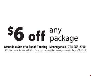 $6 off any package. With this coupon. Not valid with other offers or prior service. One coupon per customer. Expires 10-28-16.