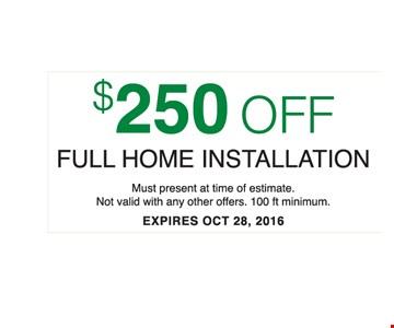 $250 off full home installation.