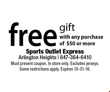 Free gift with any purchase of $50 or more. Must present coupon. In store only. Excludes jerseys. Some restrictions apply. Expires 10-31-16.