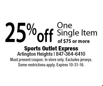 25% off one single item of $75 or more. Must present coupon. In store only. Excludes jerseys. Some restrictions apply. Expires 10-31-16.