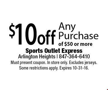 $10 off any purchase of $50 or more. Must present coupon. In store only. Excludes jerseys. Some restrictions apply. Expires 10-31-16.