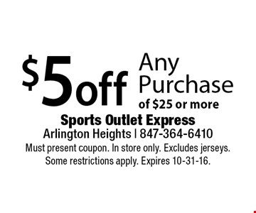 $5 off any purchase of $25 or more. Must present coupon. In store only. Excludes jerseys. Some restrictions apply. Expires 10-31-16.