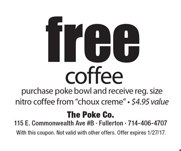 Free coffee. Purchase poke bowl and receive reg. size nitro coffee from