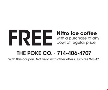 Free Nitro ice coffee with a purchase of any bowl at regular price. With this coupon. Not valid with other offers. Expires 3-3-17.