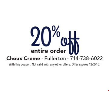 20% off entire order. With this coupon. Not valid with any other offers. Offer expires 12/2/16.