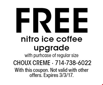 Free nitro ice coffee upgrade with purhcase of regular size. With this coupon. Not valid with other offers. Expires 3/3/17.