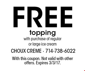 Free topping with purchase of regularor large ice cream. With this coupon. Not valid with other offers. Expires 3/3/17.