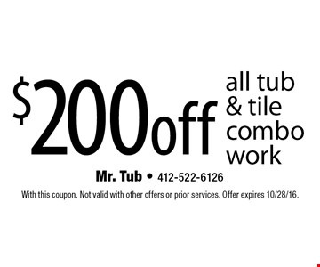 $200 off all tub & tile combo work. With this coupon. Not valid with other offers or prior services. Offer expires 10/28/16.
