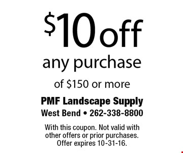 $10 off any purchase of $150 or more. With this coupon. Not valid with other offers or prior purchases. Offer expires 10-31-16.